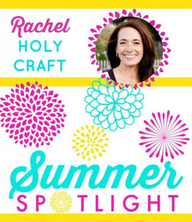 Summer Spotlight – Rachel from Holy Craft